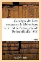 Catalogue des livres composant la bibliotheque de feu M. le Baron James de Rothschild. Tome 5