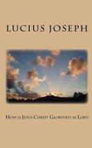 Boek cover How is Jesus Christ Glorified as Lord van Lucius Joseph