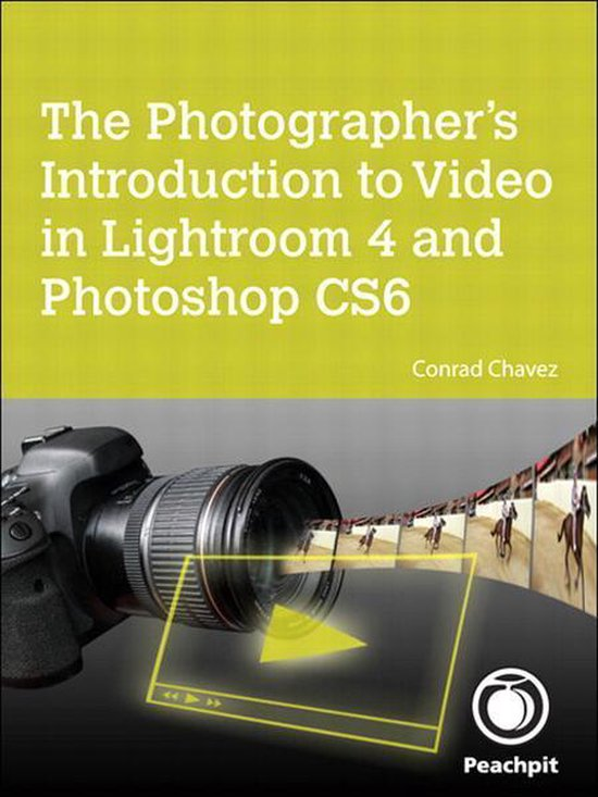 Boek cover Photographers Introduction to Video in Lightroom 4 and Photoshop CS6, The van Conrad Chavez (Onbekend)