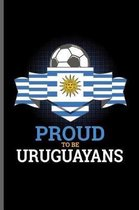 Proud to be Uruguayans