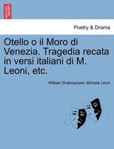 Otello O Il Moro Di Venezia. Tragedia Recata in Versi Italiani Di M. Leoni, Etc.