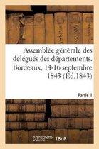 Assemblee Generale Des Delegues Des Departements. Bordeaux, 14-16 Septembre 1843. Partie 1