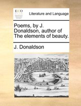 Poems, by J. Donaldson, Author of the Elements of Beauty