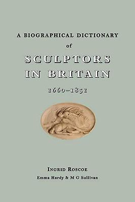 A Biographical Dictionary of Sculptors in Britain, 1660-1851
