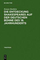 Die Entdeckung Shakespeares auf der deutschen Buhne des 18. Jahrhunderts
