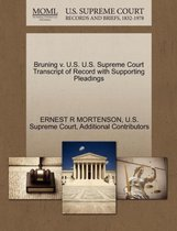 Bruning V. U.S. U.S. Supreme Court Transcript of Record with Supporting Pleadings