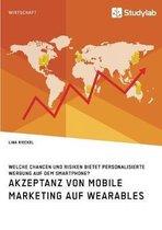 Akzeptanz Von Mobile Marketing Auf Wearables. Welche Chancen Und Risiken Bietet Personalisierte Werbung Auf Dem Smartphone?