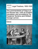 The Commentaries of Gaius on the Roman Law / With an English Translation and Annotations, by Frederick Tomkins and William George Lemon.