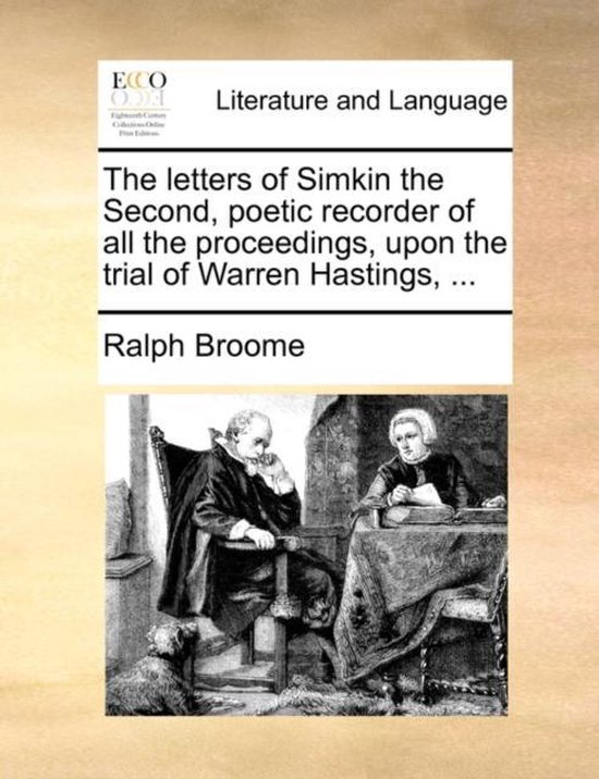 The Letters of Simkin the Second, Poetic Recorder of All the Proceedings, Upon the Trial of Warren Hastings, ...