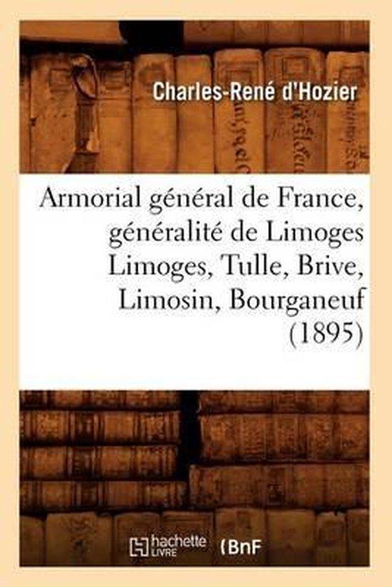 Boek cover Armorial General de France, Generalite de Limoges Limoges, Tulle, Brive, Limosin, Bourganeuf (1895) van Charles-Rene DHozier (Paperback)