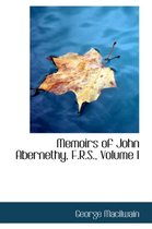 Memoirs of John Abernethy, F.R.S., Volume I