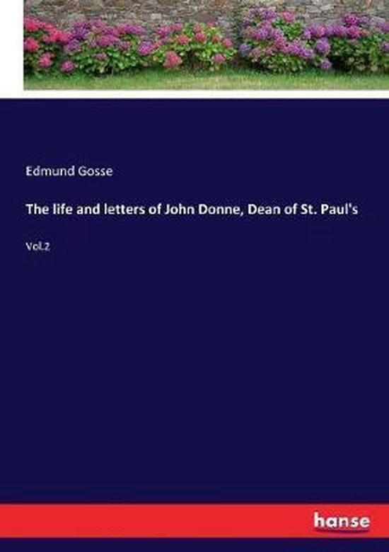 The life and letters of John Donne, Dean of St. Paul's