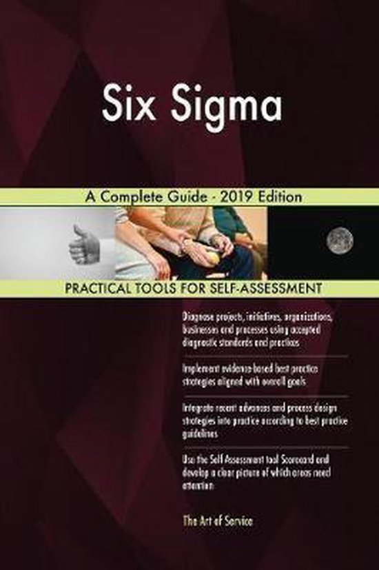 Six SIGMA a Complete Guide - 2019 Edition
