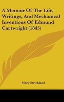 A Memoir of the Life, Writings, and Mechanical Inventions of Edmund Cartwright (1843)