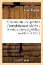 Memoire sur une question d'enregistrement relative a la nature d'une stipulation sociale