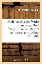Droit Romain: Des Avaries Communes. Droit Francais: Du Sauvetage Et de l'Assistance Maritime,