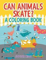 Can Animals Skate? (a Coloring Book)