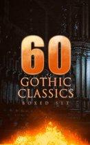 60 GOTHIC CLASSICS - Boxed Set: Dark Fantasy Novels, Supernatural Mysteries, Horror Tales & Gothic Romances