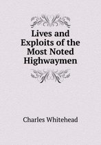 Lives and Exploits of the Most Noted Highwaymen