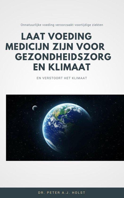 Laat Voeding Medicijn zijn voor Gezondheidszorg en Klimaat - Dr. Peter A.J. Holst |