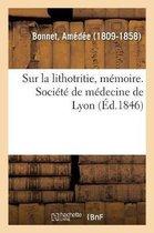 Sur la lithotritie, memoire. Societe de medecine de Lyon