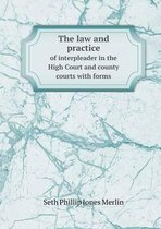 The Law and Practice of Interpleader in the High Court and County Courts with Forms