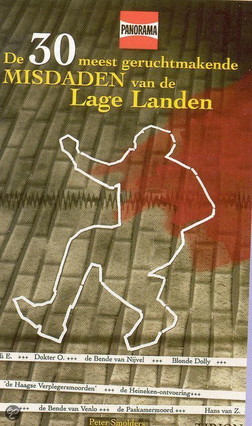 De 33 Meest Geruchtmakende Misdaden Van De Lage Landen - Peter Smolders |