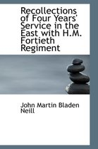 Recollections of Four Years' Service in the East with H.M. Fortieth Regiment