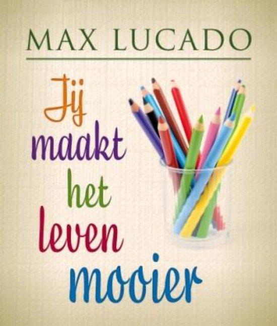 Jij maakt het leven mooier - Max Lucado | Fthsonline.com