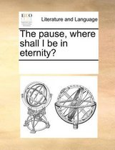 The Pause, Where Shall I Be in Eternity?