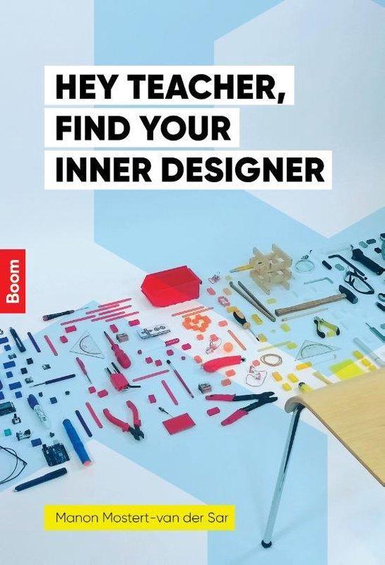 Hey teacher, find your inner designer - Manon Mostert-Van der Sar pdf epub