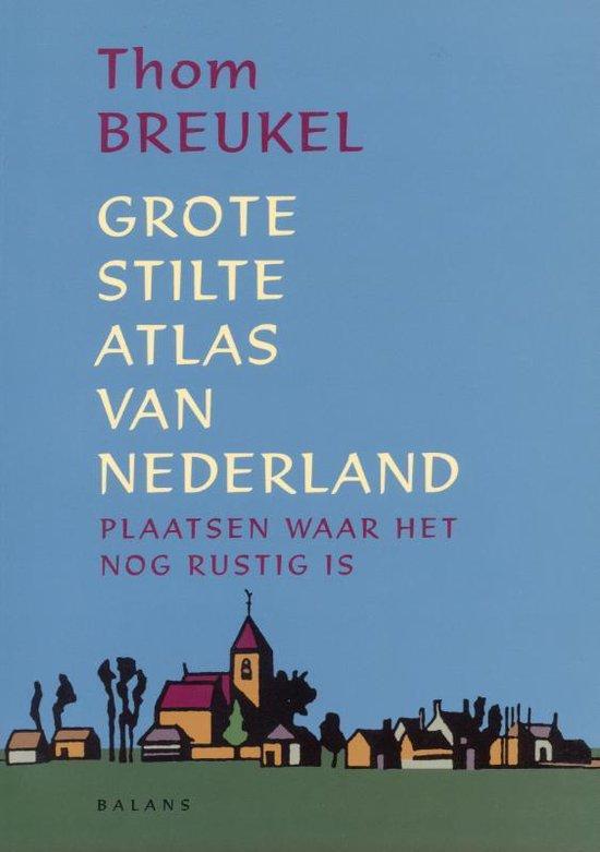 Grote Stilte Atlas Van Nederland - T. Breukel |
