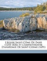 L'Glise Saint-Cme De Paris (1255-1836) Et L'Amphithatre D'Anatomie De Saint-Cosme (1691)