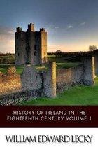History of Ireland in the Eighteenth Century Volume 1
