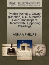 Phelps (Anna) V. Covey (Stephen) U.S. Supreme Court Transcript of Record with Supporting Pleadings