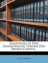 Einleitung in Eine Geometrische Theorie Der Ebenen Curven...