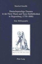 Deutschsprachige Dramen in Der Fuerst Thurn Und Taxis Hofbibliothek in Regensburg (1750-1800)