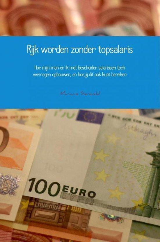 Rijk worden zonder topsalaris - Marianne Siereveld |