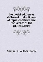 Memorial Addresses Delivered in the House of Representatives and the Senate of the United States