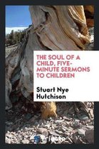 The Soul of a Child, Five-Minute Sermons to Children