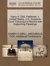 Harry H. Drill, Petitioner, V. United States. U.S. Supreme Court Transcript of Record with Supporting Pleadings