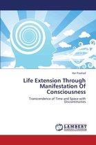 Life Extension Through Manifestation of Consciousness