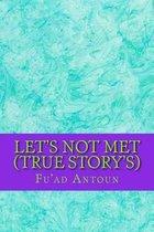 Let's Not Met (True Story's)