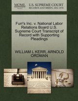 Furr's Inc. V. National Labor Relations Board U.S. Supreme Court Transcript of Record with Supporting Pleadings