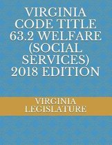 Virginia Code Title 63.2 Welfare (Social Services) 2018 Edition