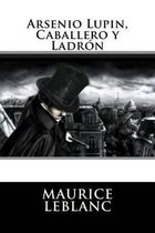 Arsenio Lupin, Caballero y Ladron (Spanish Edition)