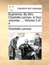 Euphemia. by Mrs. Charlotte Lennox. in Four Volumes. ... Volume 3 of 4