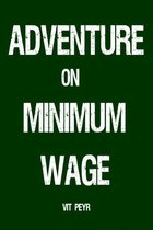 Adventure on Minimum Wage