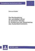 Die Rechtsstellung Der Vermittelten Lehrer an Deutschen Schulen Im Ausland Aus Der Gesamtschau Des Auslandschulwesens