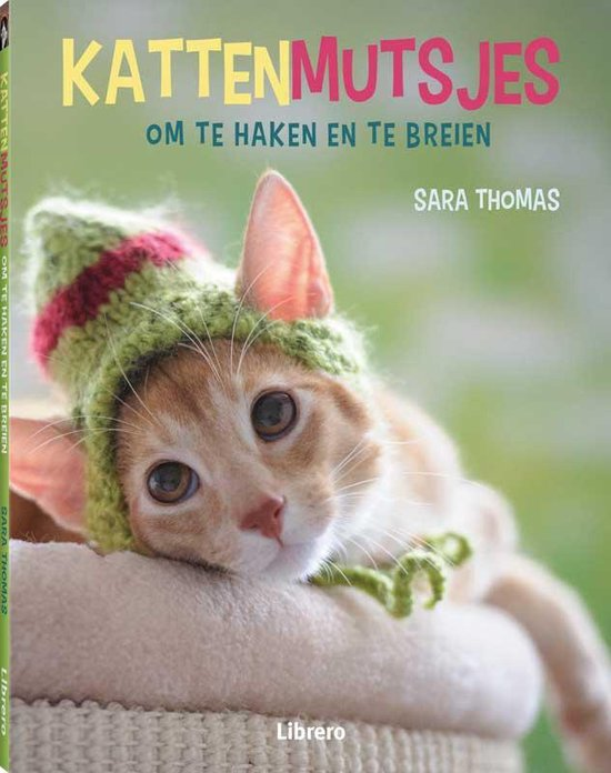 Kattenmutsjes om te haken en te breien - Sara Thomas | Fthsonline.com